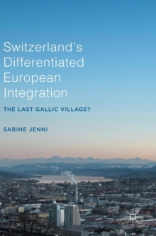 Switzerland's Differentiated European Integration : The Last Gallic Village?, Hardback Book