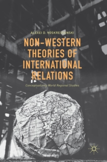 Non-Western Theories of International Relations : Conceptualizing World Regional Studies, Hardback Book