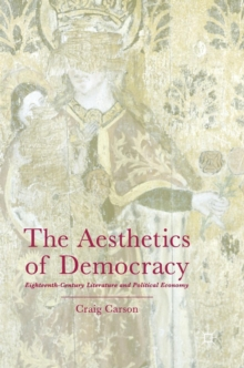 The Aesthetics of Democracy : Eighteenth-Century Literature and Political Economy, Hardback Book