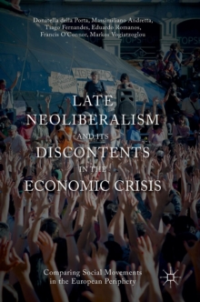 Late Neoliberalism and its Discontents in the Economic Crisis : Comparing Social Movements in the European Periphery, Hardback Book