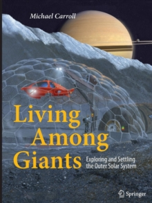 Living Among Giants : Exploring and Settling the Outer Solar System, Paperback / softback Book