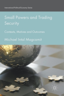 Small Powers and Trading Security : Contexts, Motives and Outcomes, Hardback Book