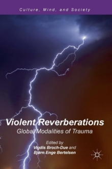 Violent Reverberations : Global Modalities of Trauma, Hardback Book