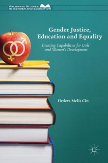 Gender Justice, Education and Equality : Creating Capabilities for Girls' and Women's Development, Hardback Book