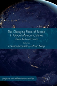 The Changing Place of Europe in Global Memory Cultures : Usable Pasts and Futures, Hardback Book