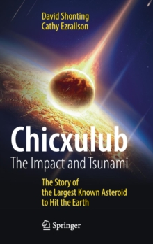 Chicxulub: The Impact and Tsunami : The Story of the Largest Known Asteroid to Hit the Earth, Hardback Book