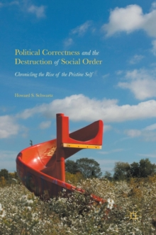 Political Correctness and the Destruction of Social Order : Chronicling the Rise of the Pristine Self, Hardback Book