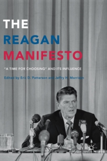 "The Reagan Manifesto : ""A Time for Choosing"" and its Influence, Hardback Book"