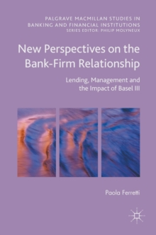 New Perspectives on the Bank-Firm Relationship : Lending, Management and the Impact of Basel III, Hardback Book