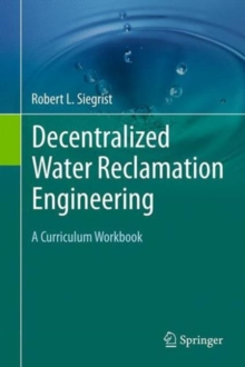 Decentralized Water Reclamation Engineering : A Curriculum Workbook, Hardback Book