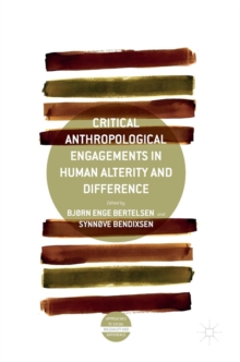 Critical Anthropological Engagements in Human Alterity and Difference, Hardback Book