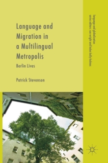Language and Migration in a Multilingual Metropolis : Berlin Lives, Hardback Book