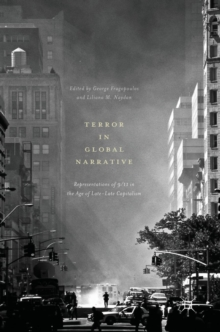 Terror in Global Narrative : Representations of 9/11 in the Age of Late-Late Capitalism, Hardback Book