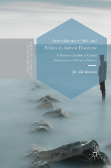 Articulations of Self and Politics in Activist Discourse : A Discourse Analysis of Critical Subjectivities in Minority Debates, Hardback Book