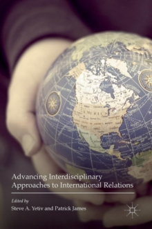 Advancing Interdisciplinary Approaches to International Relations, Hardback Book