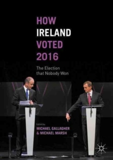 How Ireland Voted 2016 : The Election that Nobody Won, Paperback / softback Book