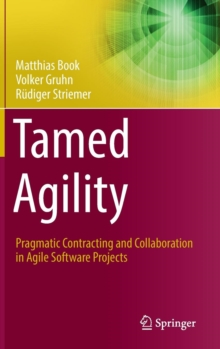 Tamed Agility : Pragmatic Contracting and Collaboration in Agile Software Projects, Hardback Book