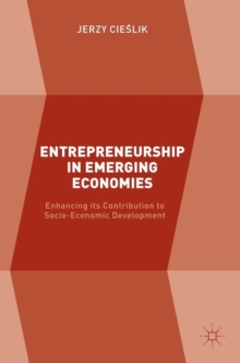 Entrepreneurship in Emerging Economies : Enhancing its Contribution to Socio-Economic Development, Hardback Book