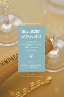 New Luxury Management : Creating and Managing Sustainable Value Across the Organization, Hardback Book