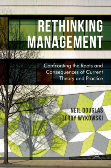 Rethinking Management : Confronting the Roots and Consequences of Current Theory and Practice, Hardback Book