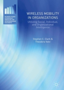 Wireless Mobility in Organizations : Utilizing Social, Individual, and Organizational Intelligence, Hardback Book