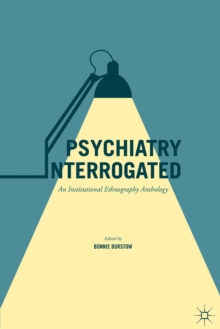 Psychiatry Interrogated : An Institutional Ethnography Anthology, Paperback / softback Book