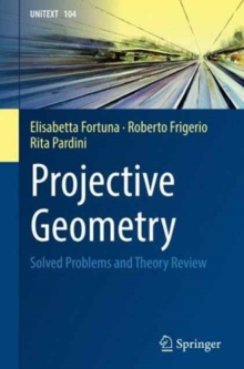 Projective Geometry : Solved Problems and Theory Review, Paperback / softback Book