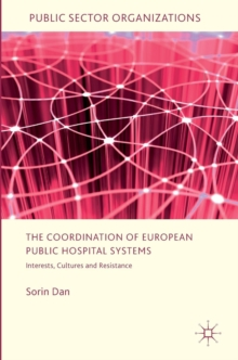 The Co-Ordination of European Public Hospital Systems : Interests, Cultures and Resistance, Hardback Book