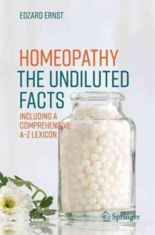 Homeopathy - The Undiluted Facts : Including a Comprehensive A-Z Lexicon, Paperback / softback Book
