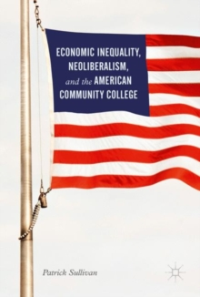 Economic Inequality, Neoliberalism, and the American Community College, Hardback Book