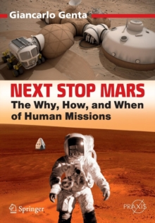 Next Stop Mars : The Why, How, and When of Human Missions, Paperback / softback Book