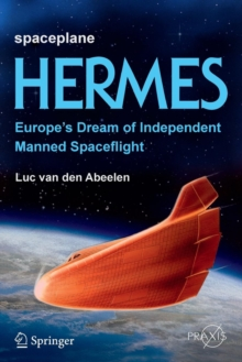 Spaceplane HERMES : Europe's Dream of Independent Manned Spaceflight, Paperback / softback Book
