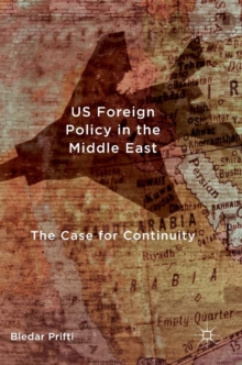 US Foreign Policy in the Middle East : The Case for Continuity, Hardback Book