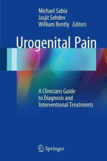 Urogenital Pain : A Clinicians Guide to Diagnosis and Interventional Treatments, Paperback / softback Book