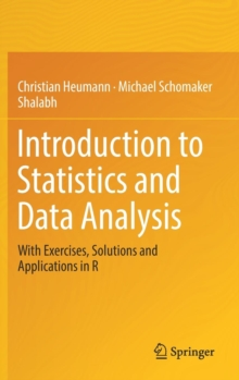 Introduction to Statistics and Data Analysis : With Exercises, Solutions and Applications in R, Hardback Book