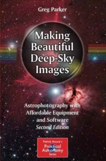 Making Beautiful Deep-Sky Images : Astrophotography with Affordable Equipment and Software, Paperback / softback Book