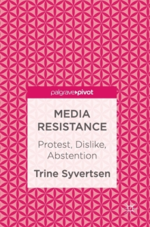 Media Resistance : Protest, Dislike, Abstention, Hardback Book