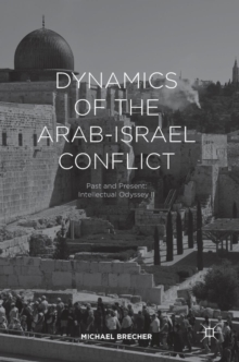 Dynamics of the Arab-Israel Conflict : Past and Present: Intellectual Odyssey II, Hardback Book