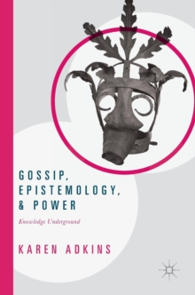 Gossip, Epistemology, and Power : Knowledge Underground, Hardback Book