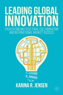 Leading Global Innovation : Facilitating Multicultural Collaboration and International Market Success, Paperback / softback Book