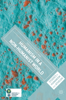 Humanism in a Non-Humanist World, Hardback Book