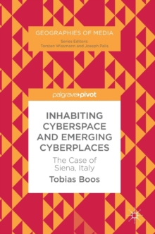 Inhabiting Cyberspace and Emerging Cyberplaces : The Case of Siena, Italy, Hardback Book