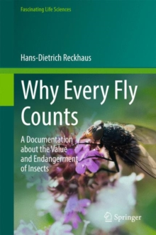 Why Every Fly Counts : A Documentation about the Value and Endangerment of Insects, Hardback Book