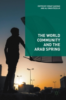 The World Community and the Arab Spring, Hardback Book