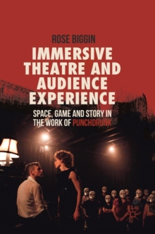 Immersive Theatre and Audience Experience : Space, Game and Story in the Work of Punchdrunk, Hardback Book