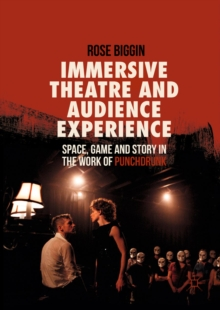 Immersive Theatre and Audience Experience : Space, Game and Story in the Work of Punchdrunk, EPUB eBook