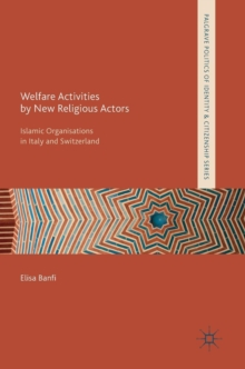 Welfare Activities by New Religious Actors : Islamic Organisations in Italy and Switzerland, Hardback Book