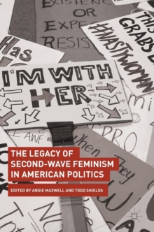 The Legacy of Second-Wave Feminism in American Politics, Hardback Book