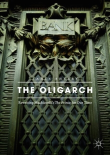 The Oligarch : Rewriting Machiavelli's The Prince for Our Time, Paperback / softback Book