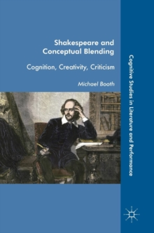 Shakespeare and Conceptual Blending : Cognition, Creativity, Criticism, Hardback Book